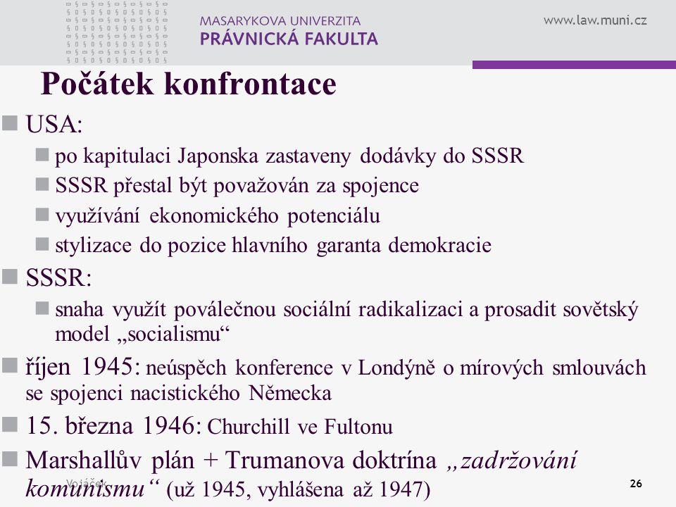 www.law.muni.cz Vojáček26 Počátek konfrontace USA: po kapitulaci Japonska zastaveny dodávky do SSSR SSSR přestal být považován za spojence využívání e