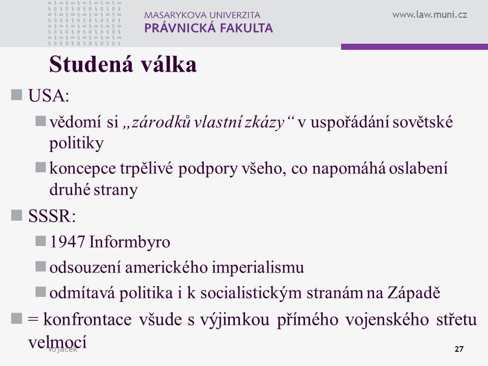 """www.law.muni.cz Vojáček27 Studená válka USA: vědomí si """"zárodků vlastní zkázy"""" v uspořádání sovětské politiky koncepce trpělivé podpory všeho, co napo"""