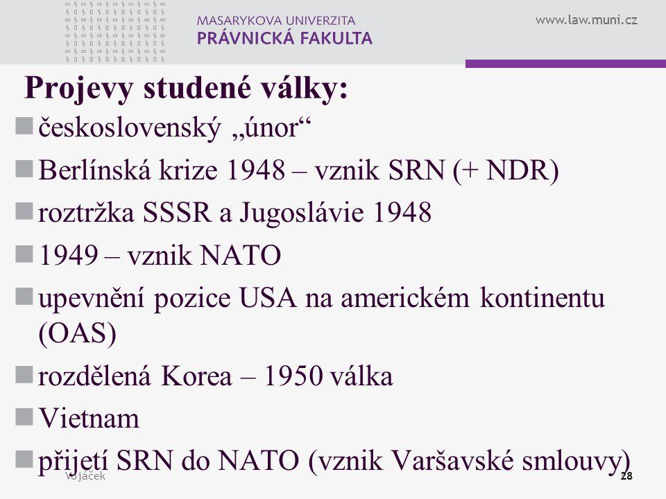 """www.law.muni.cz Vojáček28 Projevy studené války: československý """"únor"""" Berlínská krize 1948 – vznik SRN (+ NDR) roztržka SSSR a Jugoslávie 1948 1949 –"""