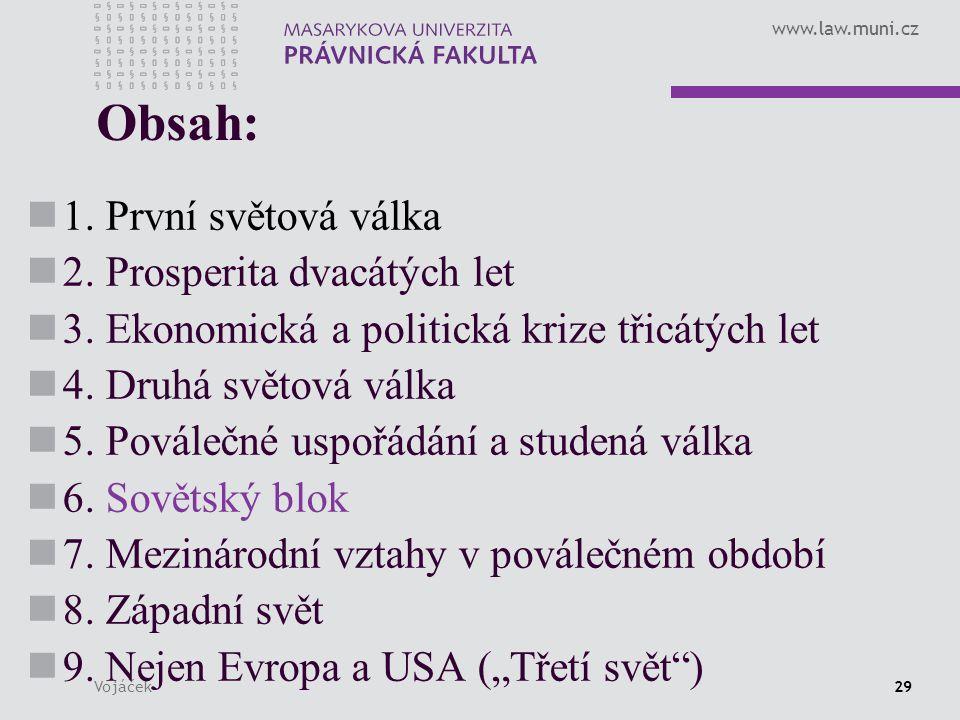www.law.muni.cz Vojáček29 Obsah: 1. První světová válka 2. Prosperita dvacátých let 3. Ekonomická a politická krize třicátých let 4. Druhá světová vál