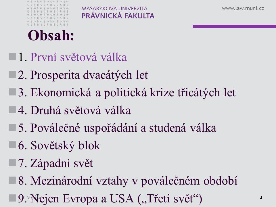 www.law.muni.cz Vojáček3 Obsah: 1. První světová válka 2. Prosperita dvacátých let 3. Ekonomická a politická krize třicátých let 4. Druhá světová válk