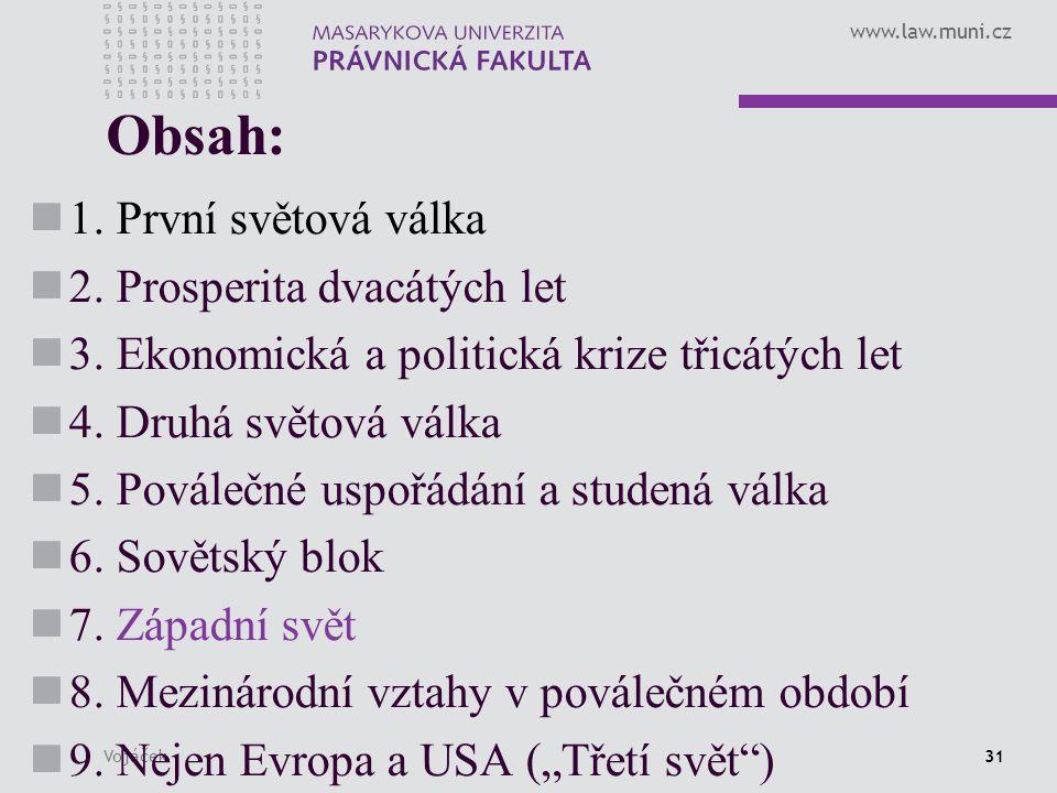 www.law.muni.cz Vojáček31 Obsah: 1. První světová válka 2. Prosperita dvacátých let 3. Ekonomická a politická krize třicátých let 4. Druhá světová vál