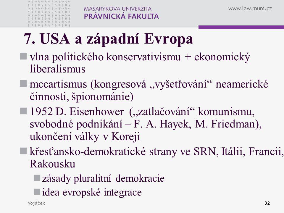 """www.law.muni.cz Vojáček32 7. USA a západní Evropa vlna politického konservativismu + ekonomický liberalismus mccartismus (kongresová """"vyšetřování"""" nea"""