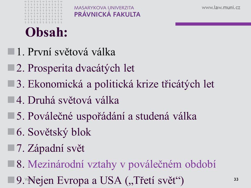 www.law.muni.cz Vojáček33 Obsah: 1. První světová válka 2. Prosperita dvacátých let 3. Ekonomická a politická krize třicátých let 4. Druhá světová vál
