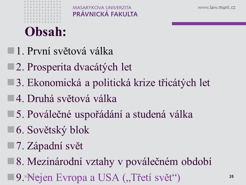 www.law.muni.cz Vojáček35 Obsah: 1. První světová válka 2. Prosperita dvacátých let 3. Ekonomická a politická krize třicátých let 4. Druhá světová vál