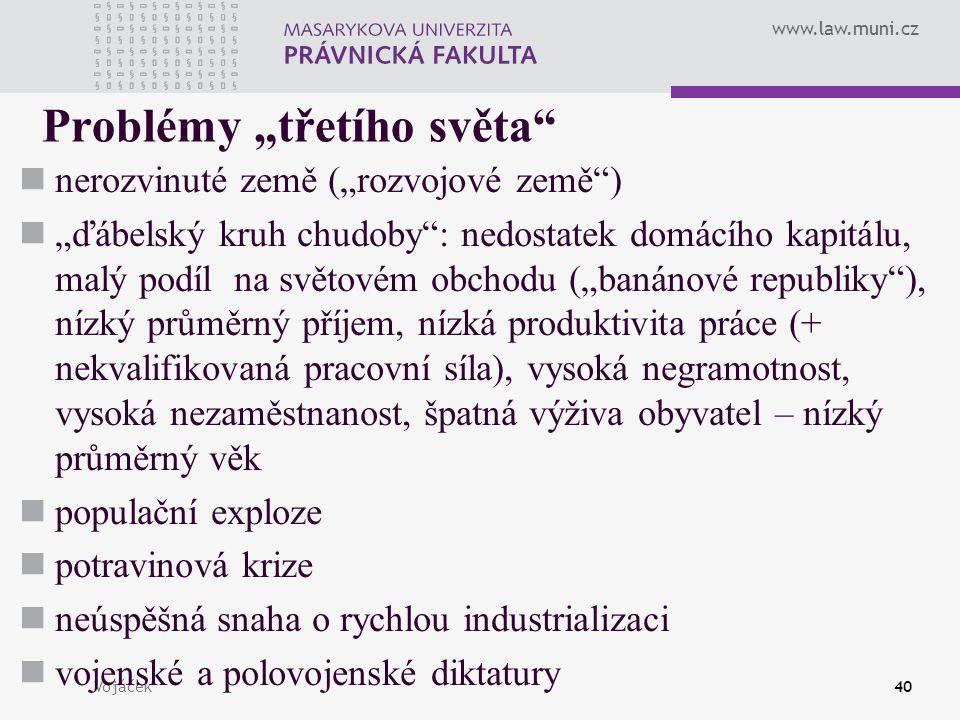 """www.law.muni.cz Vojáček40 Problémy """"třetího světa"""" nerozvinuté země (""""rozvojové země"""") """"ďábelský kruh chudoby"""": nedostatek domácího kapitálu, malý pod"""