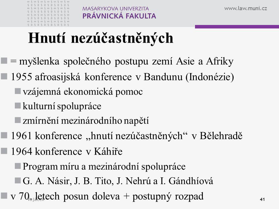 www.law.muni.cz Vojáček41 Hnutí nezúčastněných = myšlenka společného postupu zemí Asie a Afriky 1955 afroasijská konference v Bandunu (Indonézie) vzáj