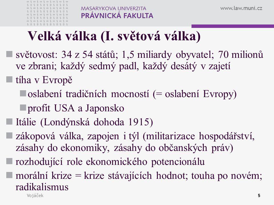 www.law.muni.cz Vojáček5 Velká válka (I. světová válka) světovost: 34 z 54 států; 1,5 miliardy obyvatel; 70 milionů ve zbrani; každý sedmý padl, každý
