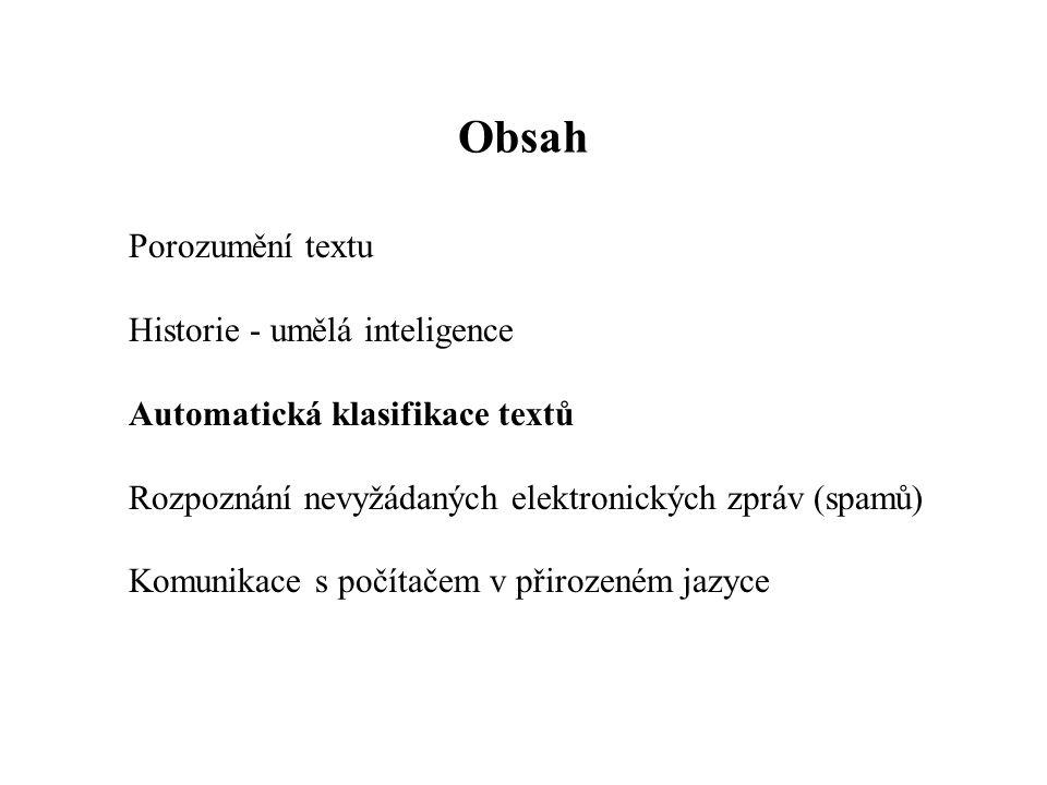 Obsah Porozumění textu Historie - umělá inteligence Automatická klasifikace textů Rozpoznání nevyžádaných elektronických zpráv (spamů) Komunikace s počítačem v přirozeném jazyce