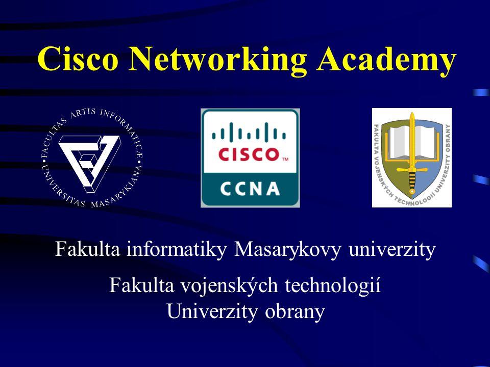 Cisco Networking Academy Fakulta informatiky Masarykovy univerzity Fakulta vojenských technologií Univerzity obrany