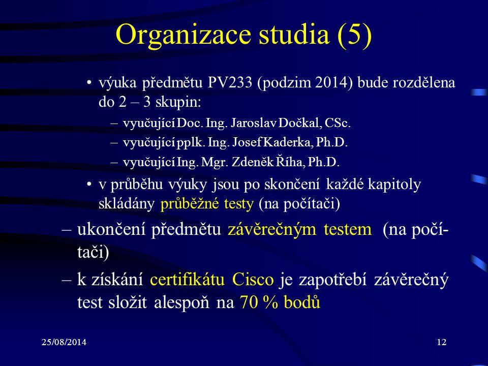 25/08/201412 Organizace studia (5) výuka předmětu PV233 (podzim 2014) bude rozdělena do 2 – 3 skupin: –vyučující Doc. Ing. Jaroslav Dočkal, CSc. –vyuč