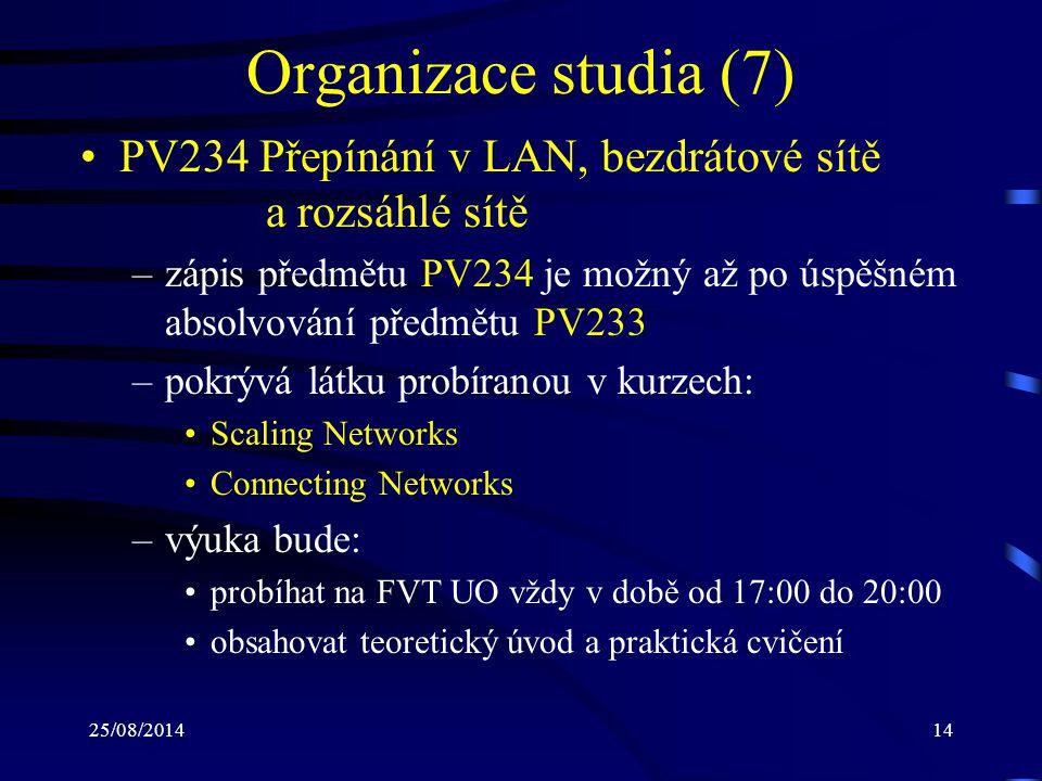 25/08/201414 Organizace studia (7) PV234 Přepínání v LAN, bezdrátové sítě a rozsáhlé sítě –zápis předmětu PV234 je možný až po úspěšném absolvování př