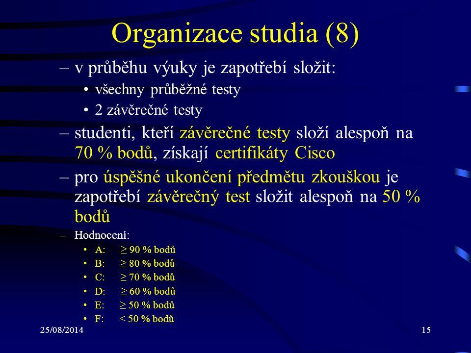 25/08/201415 Organizace studia (8) –v průběhu výuky je zapotřebí složit: všechny průběžné testy 2 závěrečné testy –studenti, kteří závěrečné testy slo