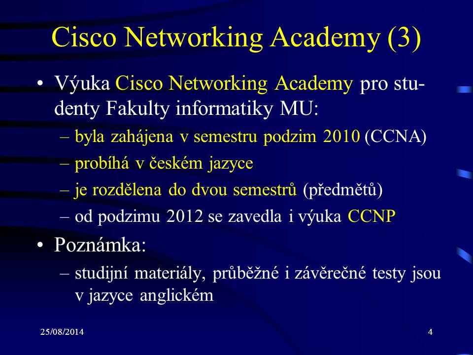 25/08/20144 Cisco Networking Academy (3) Výuka Cisco Networking Academy pro stu- denty Fakulty informatiky MU: –byla zahájena v semestru podzim 2010 (