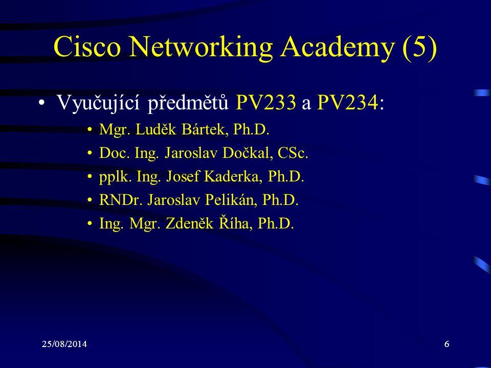 25/08/20146 Cisco Networking Academy (5) Vyučující předmětů PV233 a PV234: Mgr. Luděk Bártek, Ph.D. Doc. Ing. Jaroslav Dočkal, CSc. pplk. Ing. Josef K