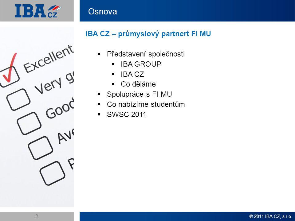 3 O společnosti IBA CZ  IBA Group  založena v roce 1993 jako dceřiná společnost IBM  působí ve více než 30 zemích  Více než 2000 IT profesionálů  Od roku 2005 sídlí v Praze  IBA CZ  Založena v roce 1999  Vývojová centra v Praze a v Brně  Více než 100 zaměstnanců, zkušených a certifikovaných IT specialistů, business analytiků, architektů a projektových manažerů © 2011 IBA CZ, s.r.o.