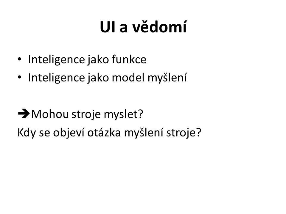 UI a vědomí Inteligence jako funkce Inteligence jako model myšlení  Mohou stroje myslet? Kdy se objeví otázka myšlení stroje?
