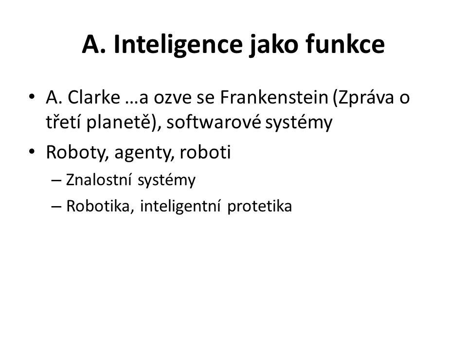 A. Inteligence jako funkce A. Clarke …a ozve se Frankenstein (Zpráva o třetí planetě), softwarové systémy Roboty, agenty, roboti – Znalostní systémy –