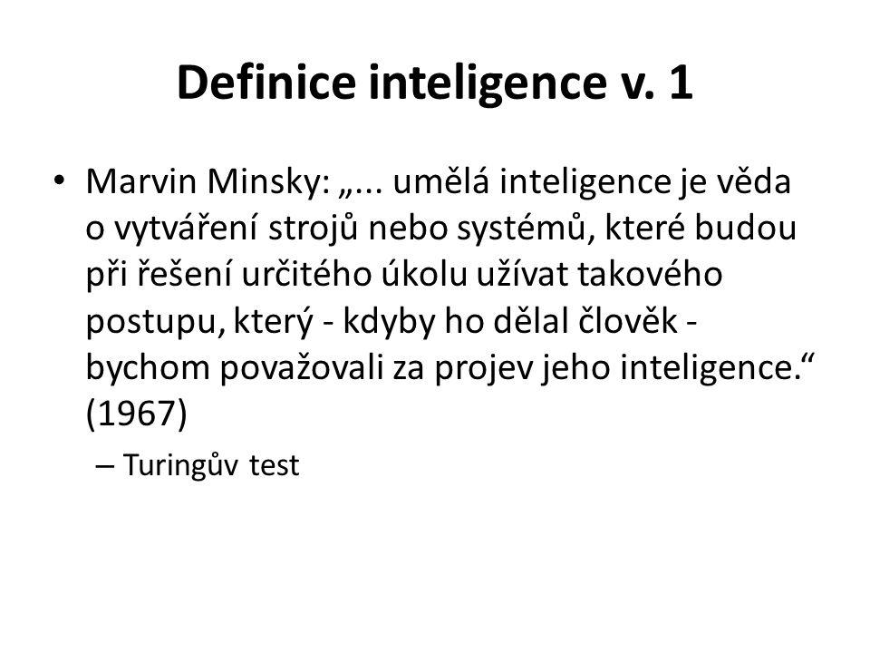 """Definice inteligence v. 1 Marvin Minsky: """"... umělá inteligence je věda o vytváření strojů nebo systémů, které budou při řešení určitého úkolu užívat"""