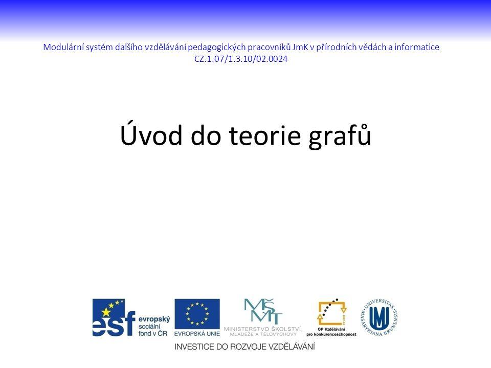 Modulární systém dalšího vzdělávání pedagogických pracovníků JmK v přírodních vědách a informatice CZ.1.07/1.3.10/02.0024 Úvod do teorie grafů
