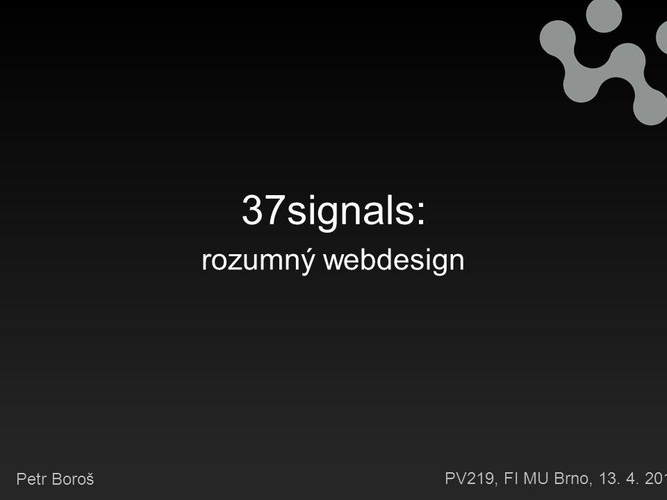 37signals: rozumný webdesign Petr Boroš PV219, FI MU Brno, 13. 4. 2011