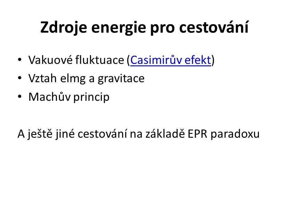 Zdroje energie pro cestování Vakuové fluktuace (Casimirův efekt)Casimirův efekt Vztah elmg a gravitace Machův princip A ještě jiné cestování na základě EPR paradoxu