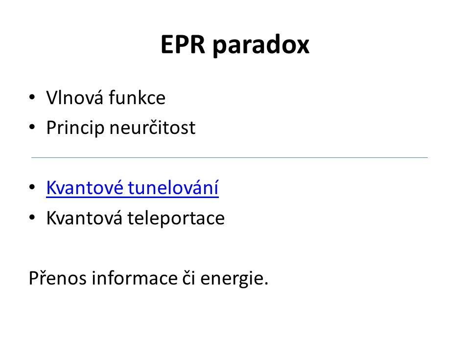 EPR paradox Vlnová funkce Princip neurčitost Kvantové tunelování Kvantová teleportace Přenos informace či energie.