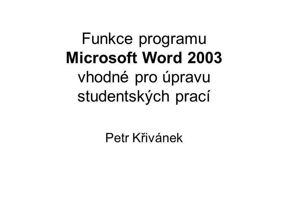 Funkce programu Microsoft Word 2003 vhodné pro úpravu studentských prací Petr Křivánek