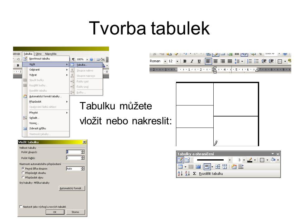 Tvorba tabulek Tabulku můžete vložit nebo nakreslit: