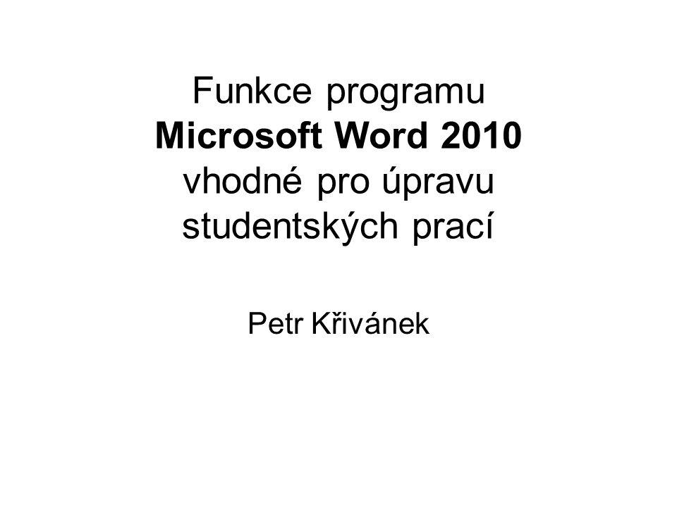 Funkce programu Microsoft Word 2010 vhodné pro úpravu studentských prací Petr Křivánek