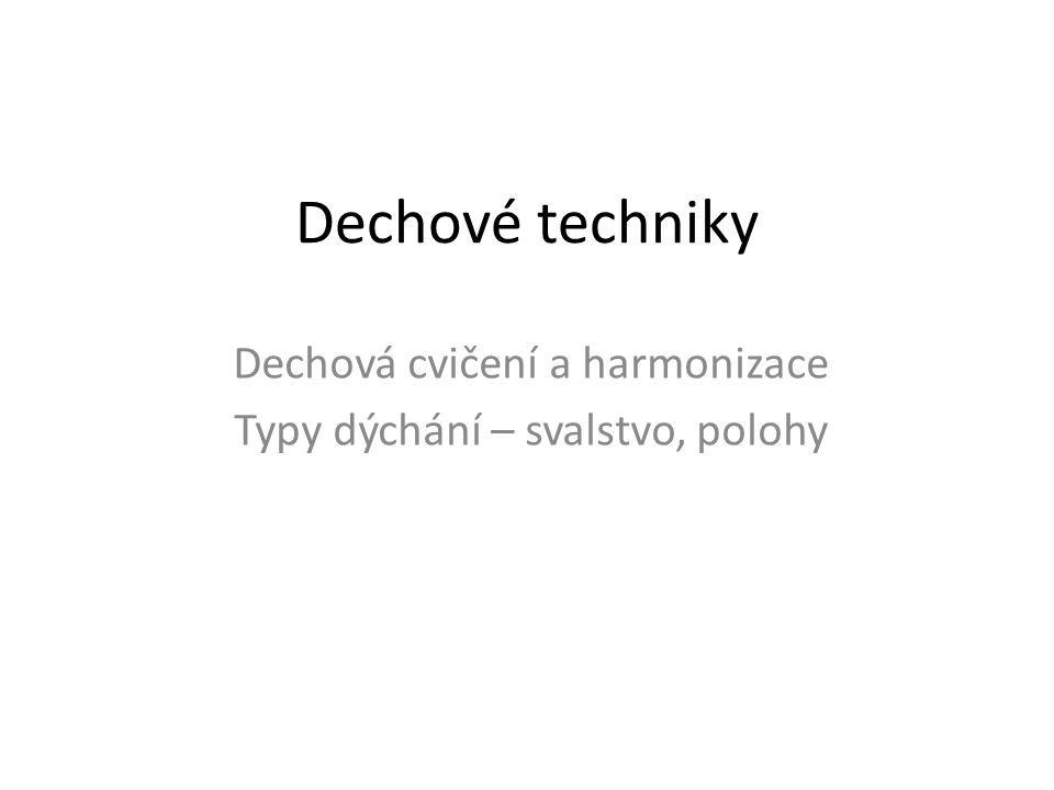 Dechové techniky Dechová cvičení a harmonizace Typy dýchání – svalstvo, polohy