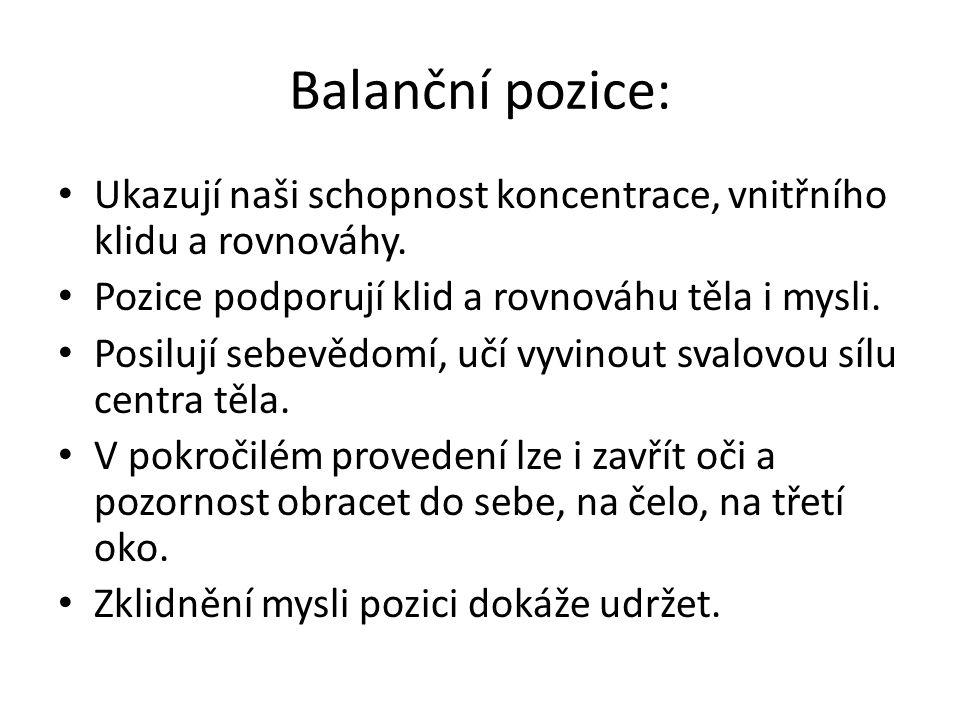 Balanční pozice: Ukazují naši schopnost koncentrace, vnitřního klidu a rovnováhy. Pozice podporují klid a rovnováhu těla i mysli. Posilují sebevědomí,