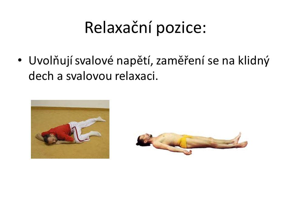 Relaxační pozice: Uvolňují svalové napětí, zaměření se na klidný dech a svalovou relaxaci.
