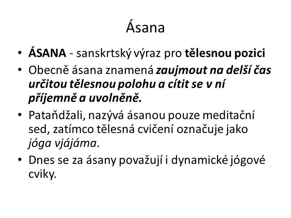 Ásana ÁSANA - sanskrtský výraz pro tělesnou pozici Obecně ásana znamená zaujmout na delší čas určitou tělesnou polohu a cítit se v ní příjemně a uvoln