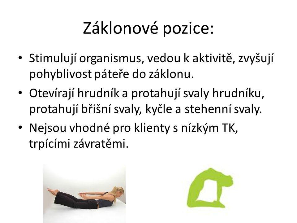 Záklonové pozice: Stimulují organismus, vedou k aktivitě, zvyšují pohyblivost páteře do záklonu. Otevírají hrudník a protahují svaly hrudníku, protahu