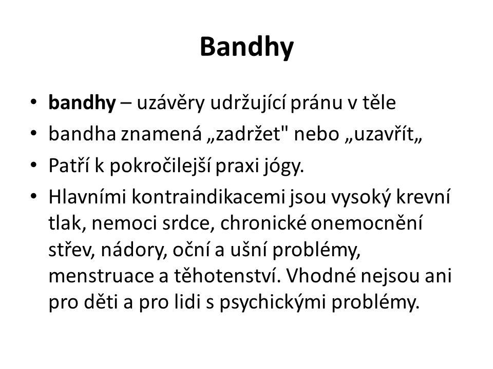 """Bandhy bandhy – uzávěry udržující pránu v těle bandha znamená """"zadržet"""