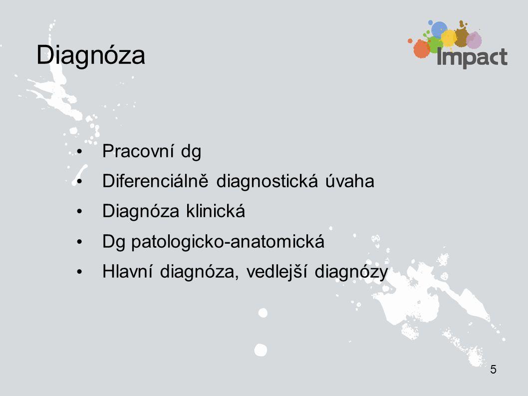 Pracovní dg Diferenciálně diagnostická úvaha Diagnóza klinická Dg patologicko-anatomická Hlavní diagnóza, vedlejší diagnózy 5