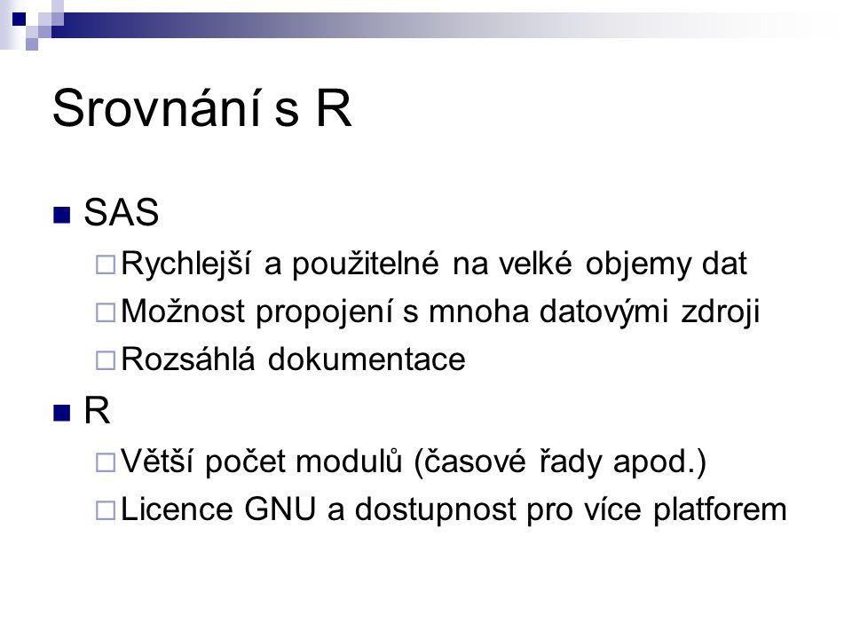 Srovnání s R SAS  Rychlejší a použitelné na velké objemy dat  Možnost propojení s mnoha datovými zdroji  Rozsáhlá dokumentace R  Větší počet modulů (časové řady apod.)  Licence GNU a dostupnost pro více platforem
