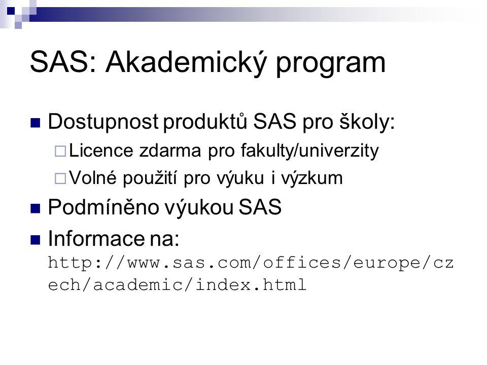 SAS: Akademický program Dostupnost produktů SAS pro školy:  Licence zdarma pro fakulty/univerzity  Volné použití pro výuku i výzkum Podmíněno výukou SAS Informace na: http://www.sas.com/offices/europe/cz ech/academic/index.html