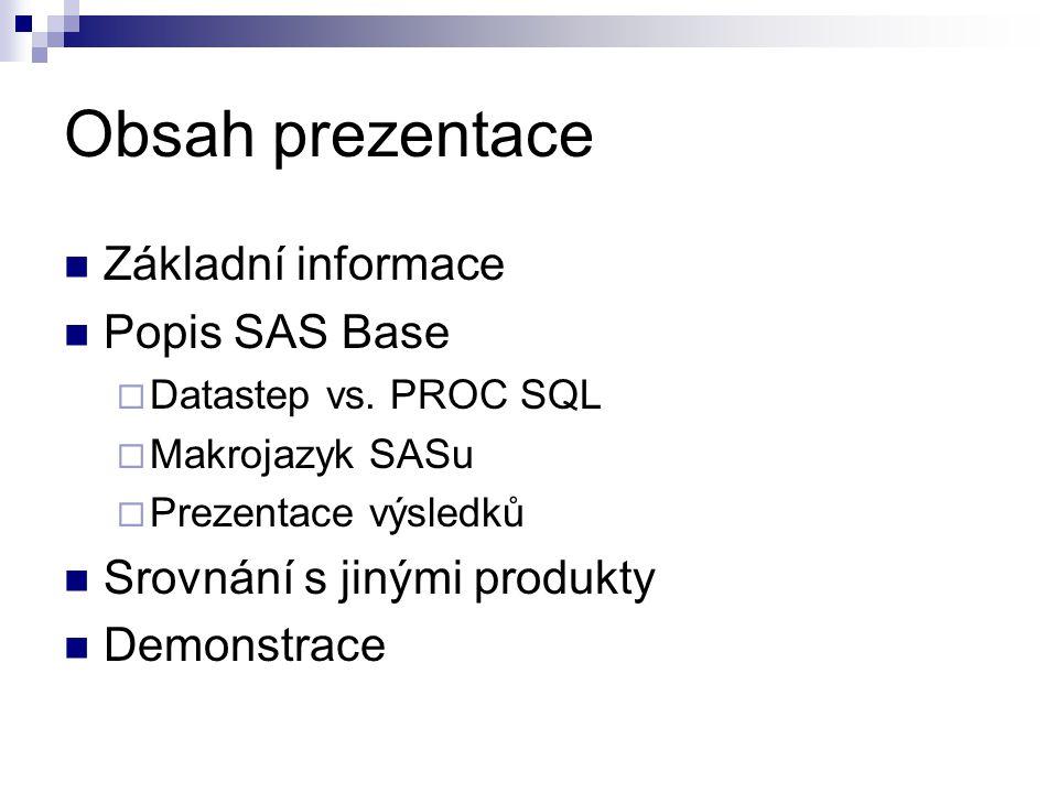 Produkty SAS SAS Base (SAS Personal Analytics)  SAS Stat, SAS Graph  Enterprise Guide  SAS/Access to ODBC  SAS/Insight SAS Enterprise Miner