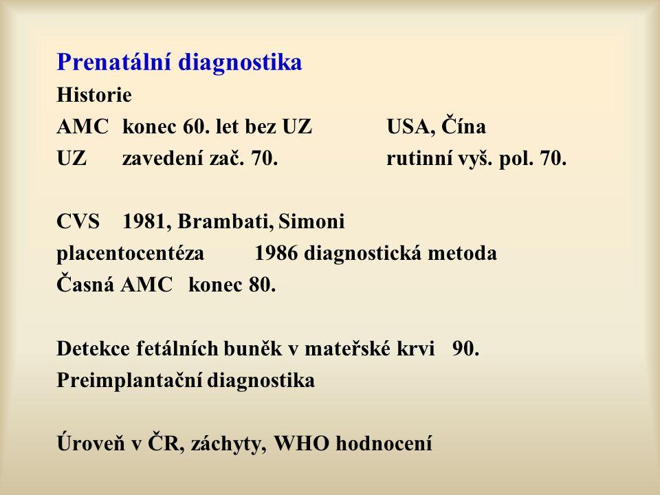 Prenatální diagnostika Historie AMCkonec 60. let bez UZUSA, Čína UZ zavedení zač. 70. rutinní vyš. pol. 70. CVS1981, Brambati, Simoni placentocentéza1