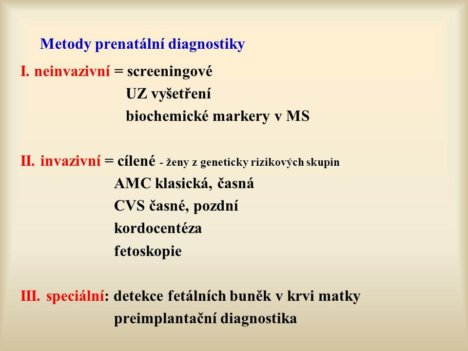 Metody prenatální diagnostiky I. neinvazivní = screeningové UZ vyšetření biochemické markery v MS II. invazivní = cílené - ženy z geneticky rizikových