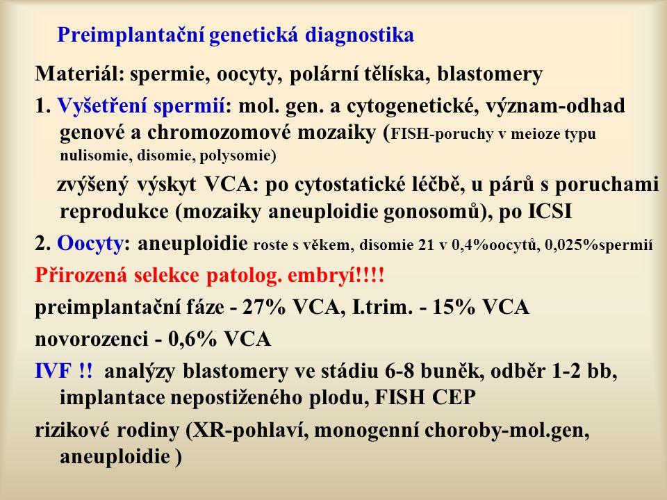 Preimplantační genetická diagnostika Materiál: spermie, oocyty, polární tělíska, blastomery 1. Vyšetření spermií: mol. gen. a cytogenetické, význam-od