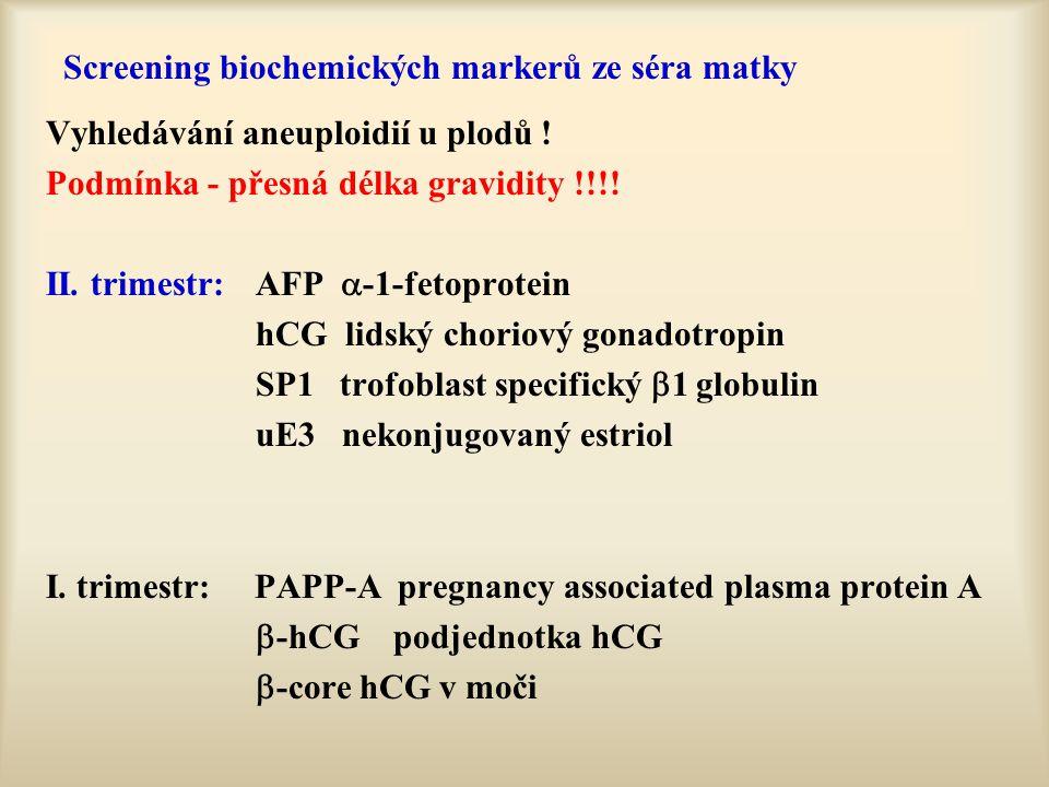 Screening biochemických markerů ze séra matky Vyhledávání aneuploidií u plodů ! Podmínka - přesná délka gravidity !!!! II. trimestr:AFP  -1-fetoprote