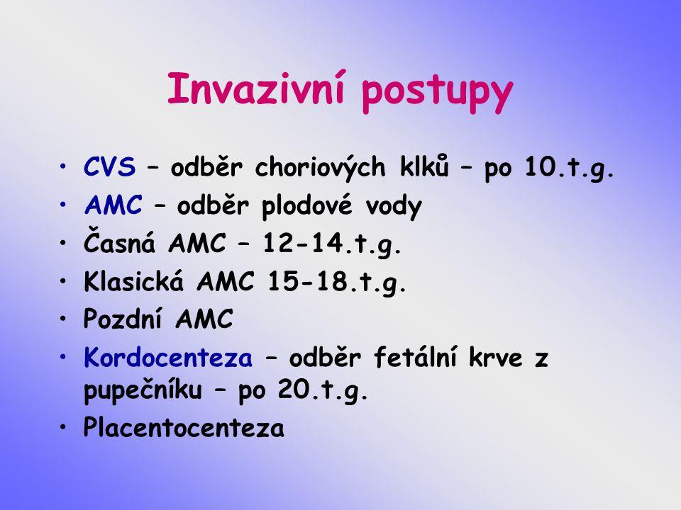 Invazivní postupy CVS – odběr choriových klků – po 10.t.g. AMC – odběr plodové vody Časná AMC – 12-14.t.g. Klasická AMC 15-18.t.g. Pozdní AMC Kordocen