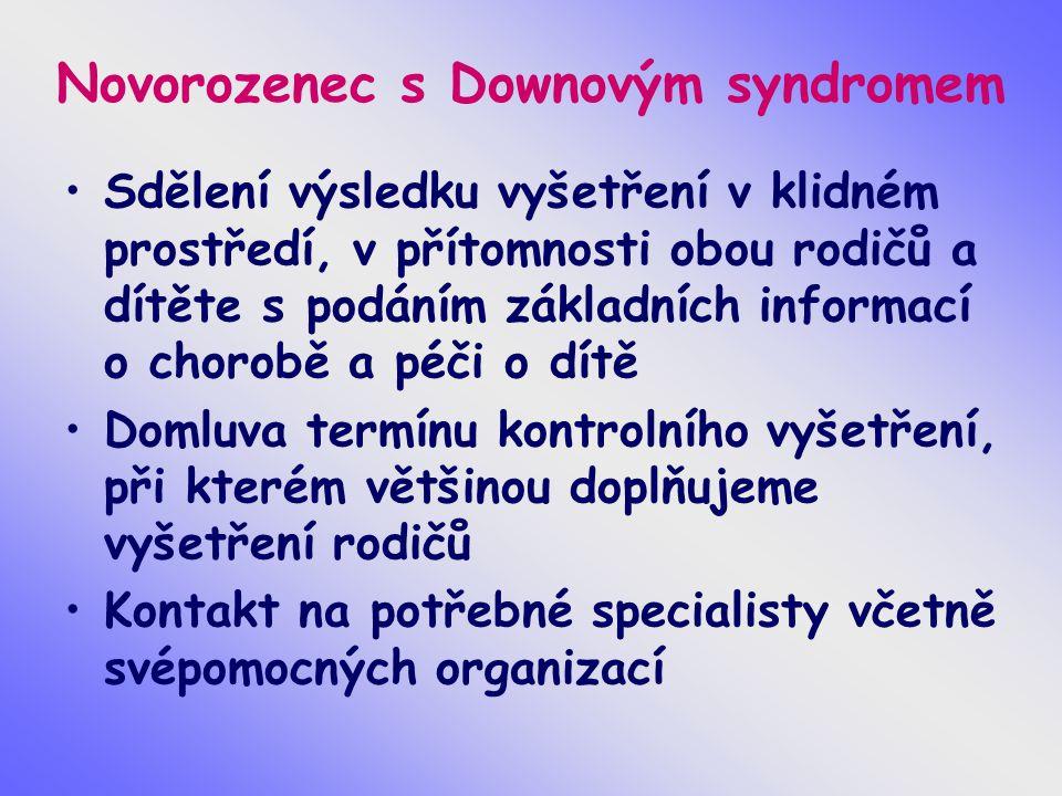 Novorozenec s Downovým syndromem Sdělení výsledku vyšetření v klidném prostředí, v přítomnosti obou rodičů a dítěte s podáním základních informací o chorobě a péči o dítě Domluva termínu kontrolního vyšetření, při kterém většinou doplňujeme vyšetření rodičů Kontakt na potřebné specialisty včetně svépomocných organizací