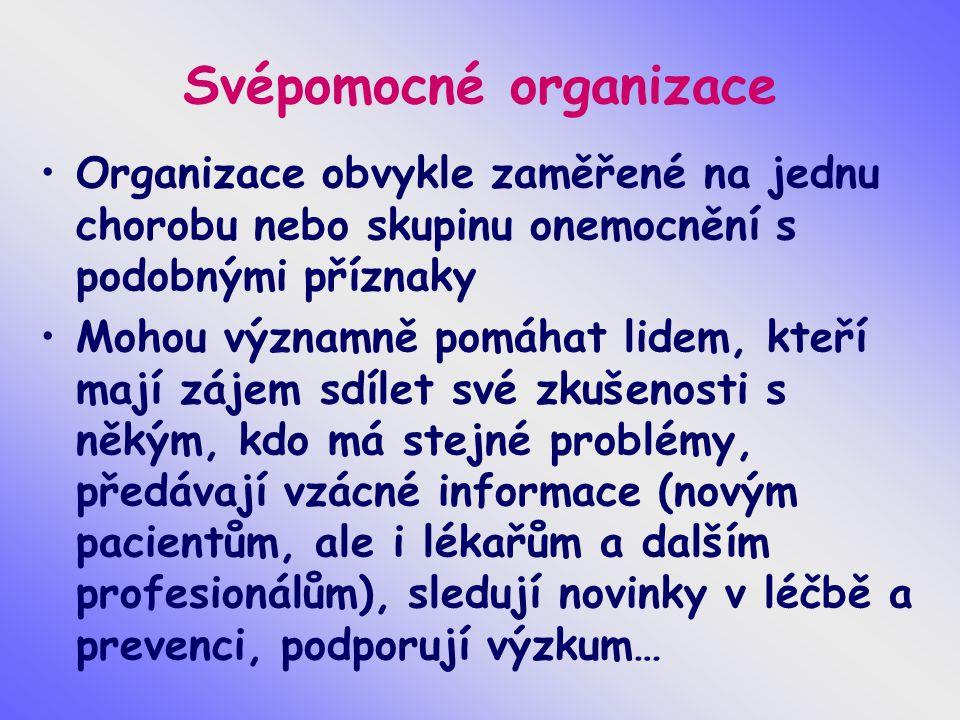 Svépomocné organizace Organizace obvykle zaměřené na jednu chorobu nebo skupinu onemocnění s podobnými příznaky Mohou významně pomáhat lidem, kteří ma