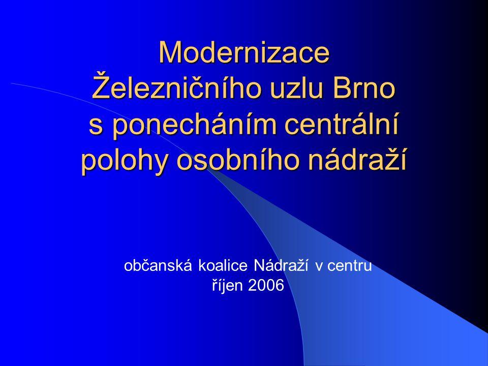Modernizace Železničního uzlu Brno s ponecháním centrální polohy osobního nádraží občanská koalice Nádraží v centru říjen 2006