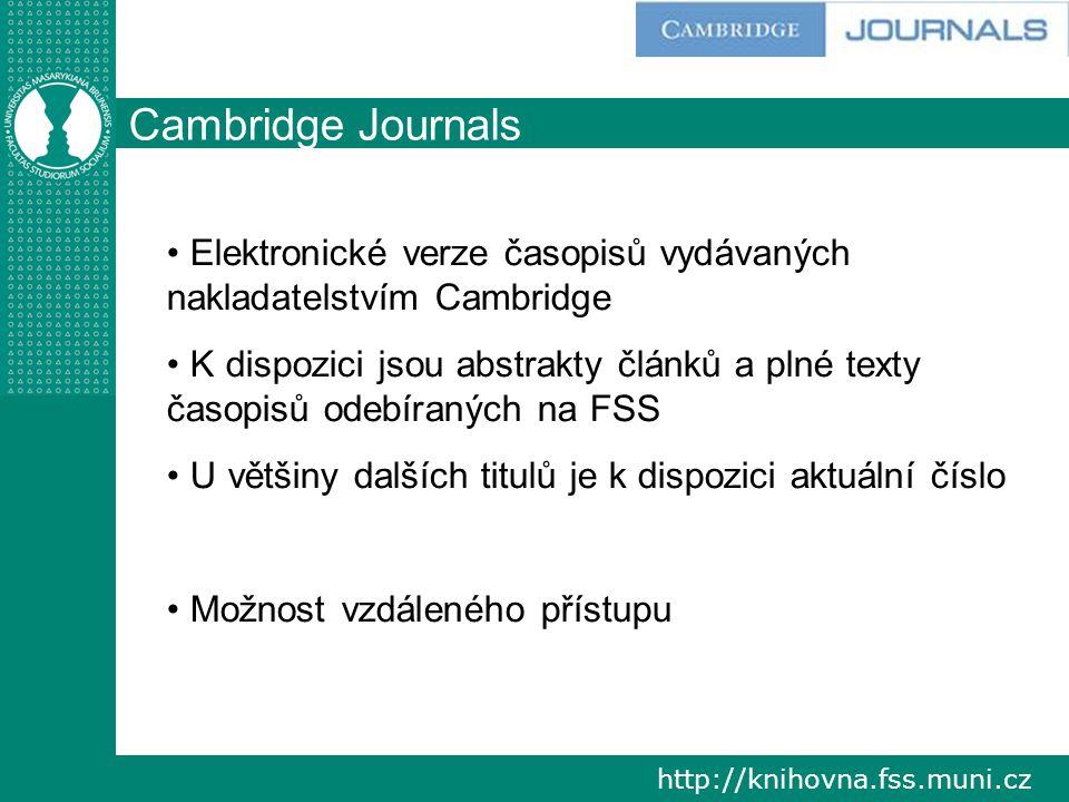 http://knihovna.fss.muni.cz Cambridge Journals Elektronické verze časopisů vydávaných nakladatelstvím Cambridge K dispozici jsou abstrakty článků a plné texty časopisů odebíraných na FSS U většiny dalších titulů je k dispozici aktuální číslo Možnost vzdáleného přístupu