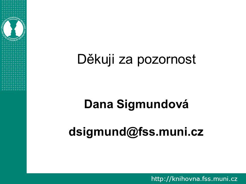 http://knihovna.fss.muni.cz Děkuji za pozornost Dana Sigmundová dsigmund@fss.muni.cz